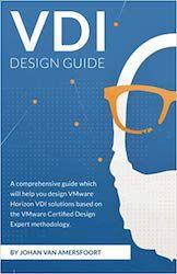 VDI Design Guide: A comprehensive guide to help you design VMware Horizon, based on modern standards